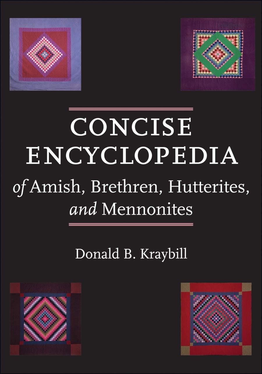 Concise Encyclopedia of Amish, Brethren, Hutterites and Mennonites