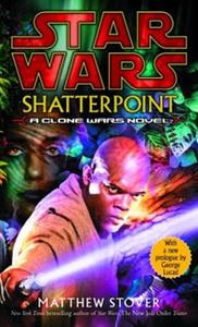 Star Wars: Shatterpoint. Clone Wars Novel