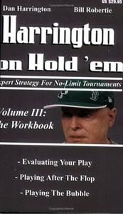 Harrington on Hold 'em: Expert Strategies for No Limit Tournaments, Vol. III--The Workbook (Harrington on Hold'em)