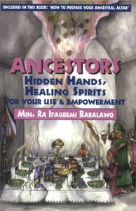Ancestors: Hidden Hands, Healing Spirits for Your Use and Empowerment