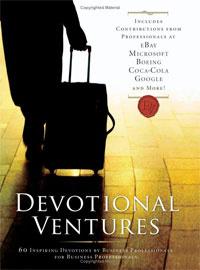 Devotional Ventures: 60 Inspiring Devotions by Business Professionals for Business Professionals