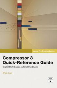 Apple Pro Training Series: Compressor 3 Quick-Reference Guide (Apple Pro Training Series)