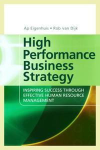 High Performance Business Strategy: Inspiring Success Through Effective Human Resource Management