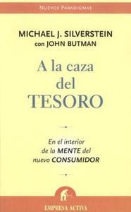 A La Caza Del Tesoro/ Treasure Hunt: En El Interior De La Mente Del Nuevo Consumidor/ Inside the Mind of the New Global Consumer
