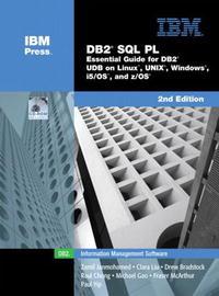 DB2(R) SQL PL: Essential Guide for DB2(R) UDB on Linux(TM), UNIX(R), Windows(TM), i5/OS(TM), and z/OS(R) (2nd Edition)