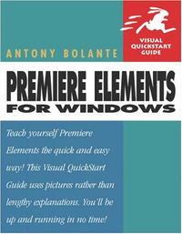 Premiere Elements for Windows (Visual QuickStart Guide)