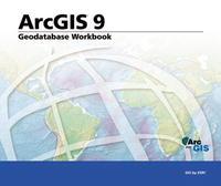 Geodatabase Workbook: ArcGIS 9 (Arcgis 9)
