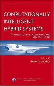 Computationally Intelligent Hybrid Systems: The Fusion of Soft Computing and Hard Computing (IEEE Press Series on Computational Intelligence)