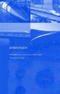 Shinkansen: From Bullet Train to Symbol of Modern Japan (Contemporary Japan)
