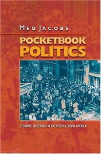 Pocketbook Politics: Economic Citizenship in Twentieth-Century America (Politics and Society in Twentieth Century America)