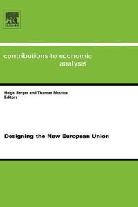 Designing the New European Union, Volume 279 (Contributions to Economic Analysis) (Contributions to Economic Analysis)