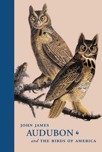 John James Audubon and The Birds of America : A Visionary Achievement in Ornithology Illustration