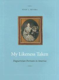 My Likeness Taken: Daguerreian Portraits In America