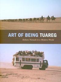 Art of Being Tuareg: Sahara Nomads in a Modern World
