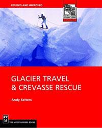 Glacier Travel & Crevasse Rescue: Reading Glaciers, Team Travel, Crevasse Rescue Techniques, Routefinding, Expedition Skills
