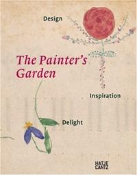 The Painter`s Garden. Design Inspiration Delight