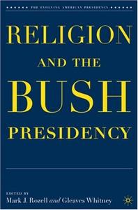 Religion and the Bush Presidency (The Evolving American Presidency)