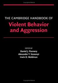 The Cambridge Handbook of Violent Behavior and Aggression