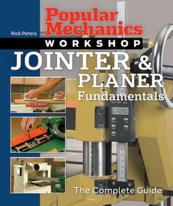 Popular Mechanics Workshop: Jointer & Planer Fundamentals: The Complete Guide (Popular Mechanics Workshop)