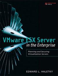 VMware ESX Server in the Enterprise: Planning and Securing Virtualization Servers