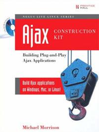 Ajax Construction Kit: Building Plug-and-Play Ajax Applications (+ CD-ROM)