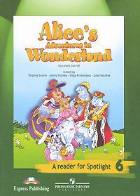 Alice's Adventures in Wonderland: A Reader for Spotlight 6 / Алиса в стране чудес. Книга для чтения. 6 класс