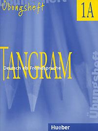 Tangram 1 A: Deutsch als Fremdsprache: Ubungsheft