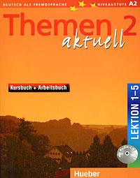 Themen Aktuell 2: Kursbuch + Arbeitsbuch: Lektion 1-5 (+ CD-ROM)