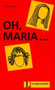 Leichte Lekturen: Deutsch als Fremdsprache in drei Stufen: Oh, Maria ...: Stufe 1