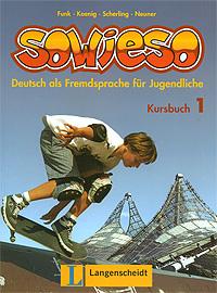 Sowieso: Deutsch als Fremdsprache fur Jugendliche: Kursbuch 1