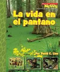 La Vida en el Pantano/ A Home in the Swamp (Scholastic News Nonfiction Readers En Espanol)