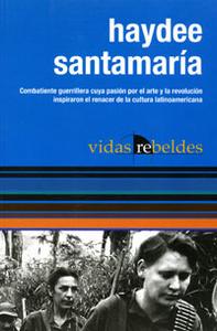 Haydee Santamaria: Vidas Rebeldes