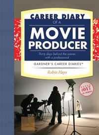 Career Diary of a Movie Producer: Gardner's Guide Series (Gardner's Guide series)