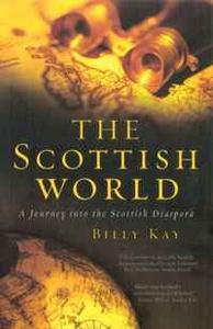 The Scottish World: A Journey Into the Scottish Diaspora
