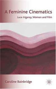 A Feminine Cinematics: Luce Irigaray, Women and Film