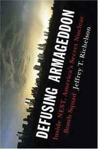 Defusing Armageddon: Inside NEST, America''s Secret Nuclear Bomb Squad