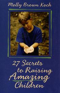 27 Secrets to Raising Amazing Children