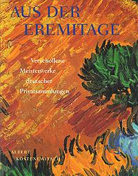 Aus der Eremitage: Verschollene Meisterwerke deutscher Privatsammlungen