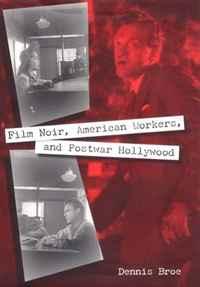 Film Noir, American Workers, and Postwar Hollywood (Working in the Americas)