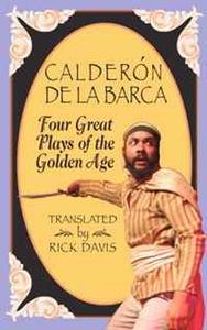 Calderon De La Barca, Four Great Plays of the Golden Age