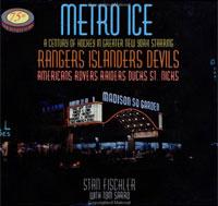 Metro Ice, A Century of Hockey in Greater New York Starring: Rangers, Islanders, Devils, Americans, Rovers, Raiders, Ducks, St. Nicks