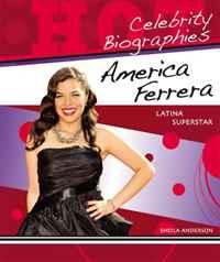 America Ferrera: Latina Superstar (Hot Celebrity Biographies)