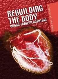 Rebuilding the Body: Organ Transplantation (Science at the Edge)