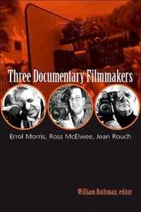 Three Documentary Filmmakers: Errol Morris, Ross Mcelwee, Jean Rouch (Horizons of Cinema)
