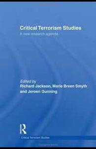 Critical Terrorism Studies: A New Research Agenda (Routledge Critical Terrorism Studies)