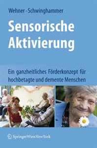 Sensorische Aktivierung: Ein ganzheitliches Forderkonzept fur hochbetagte und demente Menschen (German Edition)
