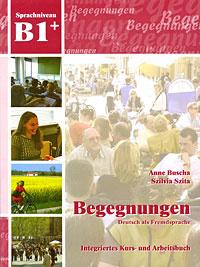 Begegnungen B1+: Integriertes Kurs- und Arbeitsbuch (+ 2 CD)