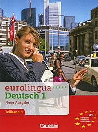 Eurolingua Deutsch 1 Neue Ausgabe Teilband 1