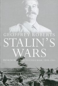 Stalin's Wars. From World War to Cold War, 1939-1953