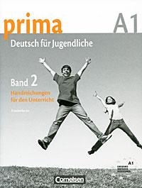 Prima A1: Deutsch fur Jugendliche: Band 2: Handreichungen fur den Unterricht